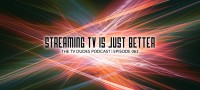 The TV Dudes Podcast 063: Streaming TV is Just Better